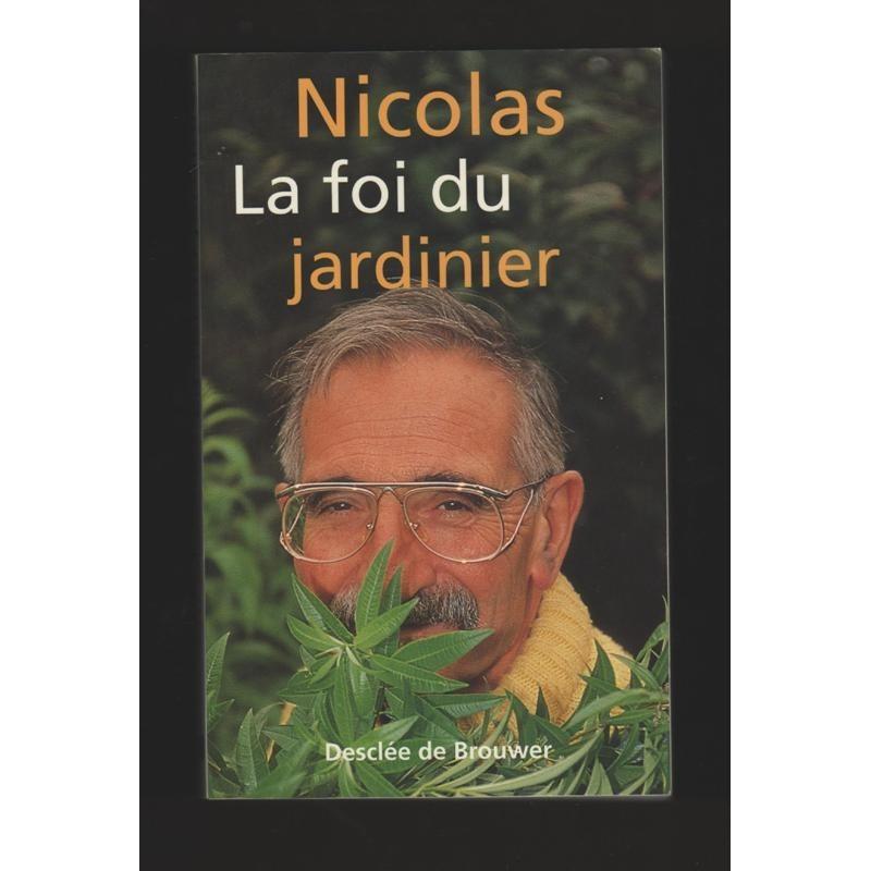 nicolas la foi du jardinier descl e de brouwer 1998 www. Black Bedroom Furniture Sets. Home Design Ideas