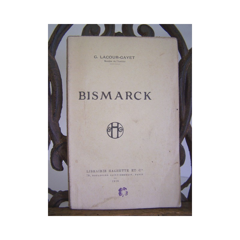Georges Lacour-Gayet BISMARCK Hachette 1918 Prusse