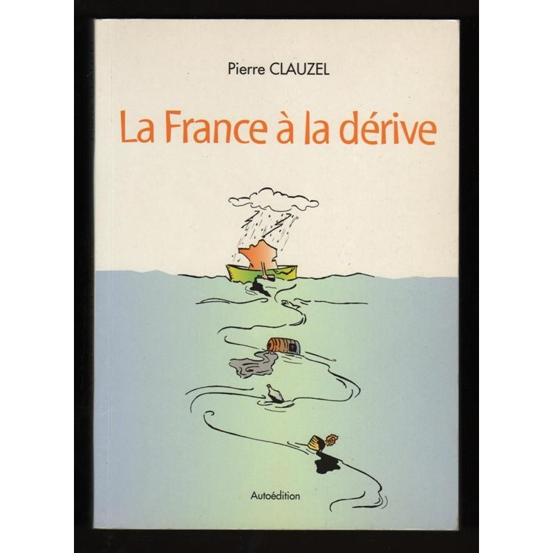 Pierre Clauzel LA FRANCE A LA DERIVE 1999 autoédition