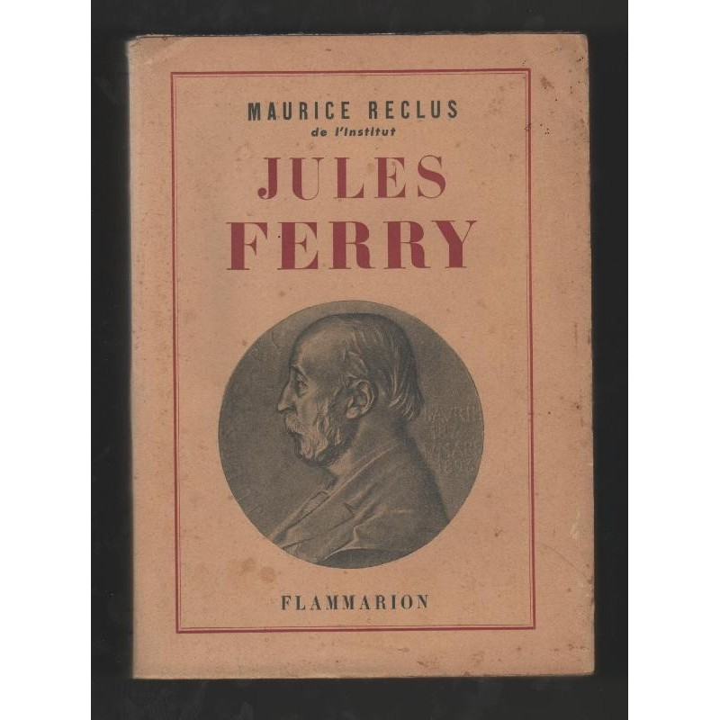 Maurice Reclus 1947 JULES FERRY Biographie Flammarion