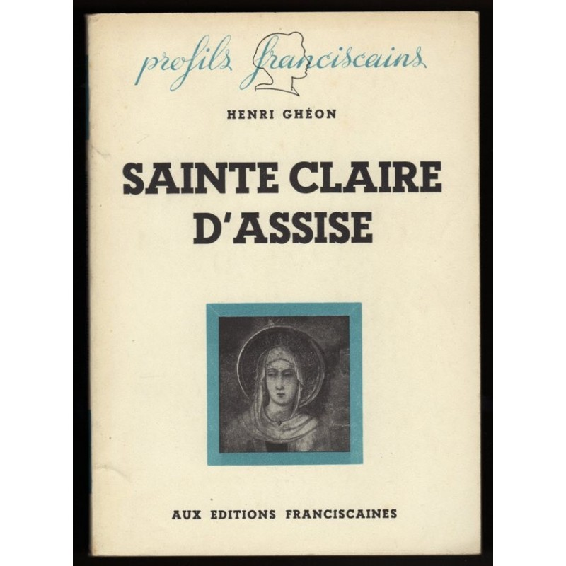 GHEON Henri SAINTE CLAIRE D'ASSISE éditions Franciscaines 1944 Franciscains